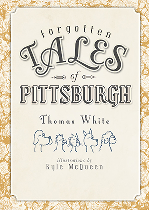 Dr-Tumbletys-Apothecary-inspired-by-spirits-distilling-company-Pittsburgh-arcadia-publishing-book-paperback-history-forgotten-tales-of-pittsburgh-thomas-white-kyle-mcqueen-jack-the-ripper-nikola-tesla-luna-park-lewis-clark