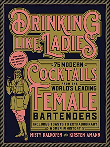 Dr-Tumbletys-Apothecary-inspired-by-spirits-distilling-company-Pittsburgh-hachette-book-group-paperback-history-drinking-like-ladies-female-bartenders-misty-kalkofen-kirsten-amann-feminism-feminist-women-girls-bartending-mixology-cocktail-whiskey-whisky-rum-gin-vodka-rye-bourbon-scotch